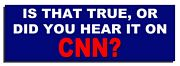 Is that true, or did you hear it on CNN?